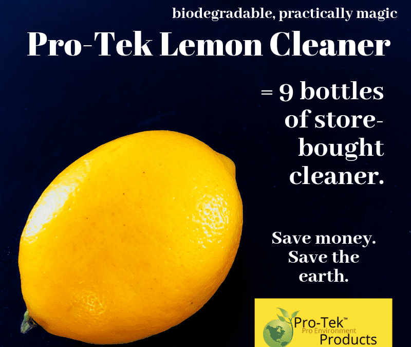 One bottle of Pro-tek Lemon equals 9 bottles of store-bought cleaner.