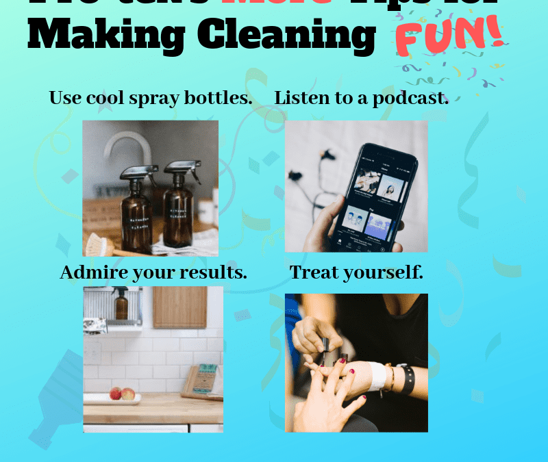 More Tips for Making Cleaning Fun!