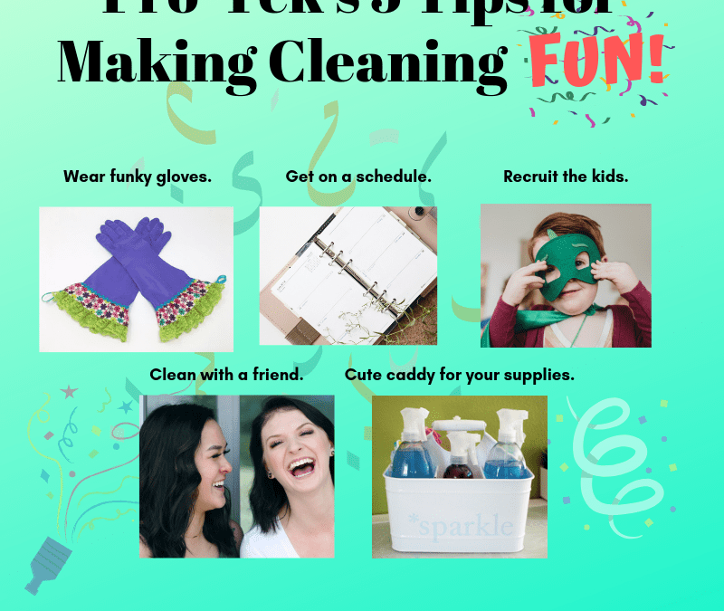 5 Tips for Making Cleaning Fun!